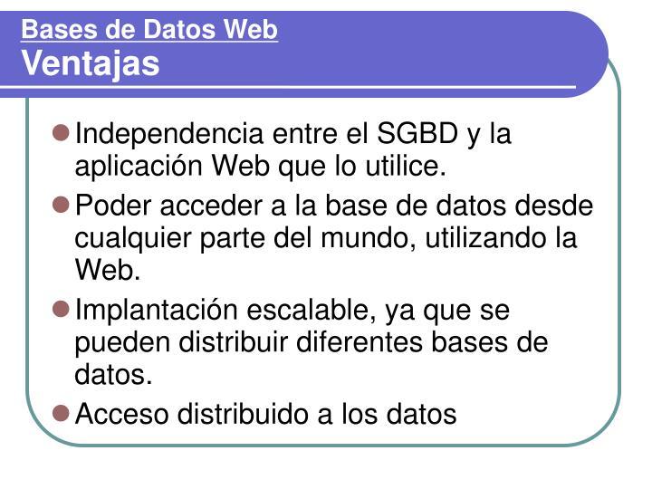 Independencia entre el SGBD y la aplicación Web que lo utilice.