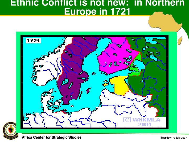 Ethnic Conflict is not new:  in Northern Europe in 1721