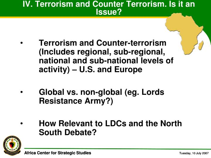 IV. Terrorism and Counter Terrorism. Is it an Issue?