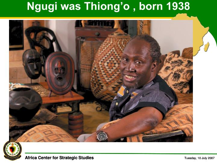 Ngugi was Thiong'o , born 1938