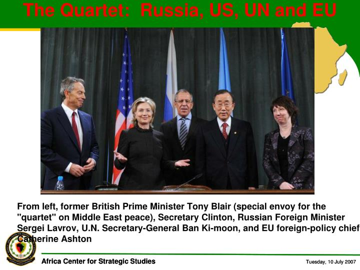 The Quartet:  Russia, US, UN and EU