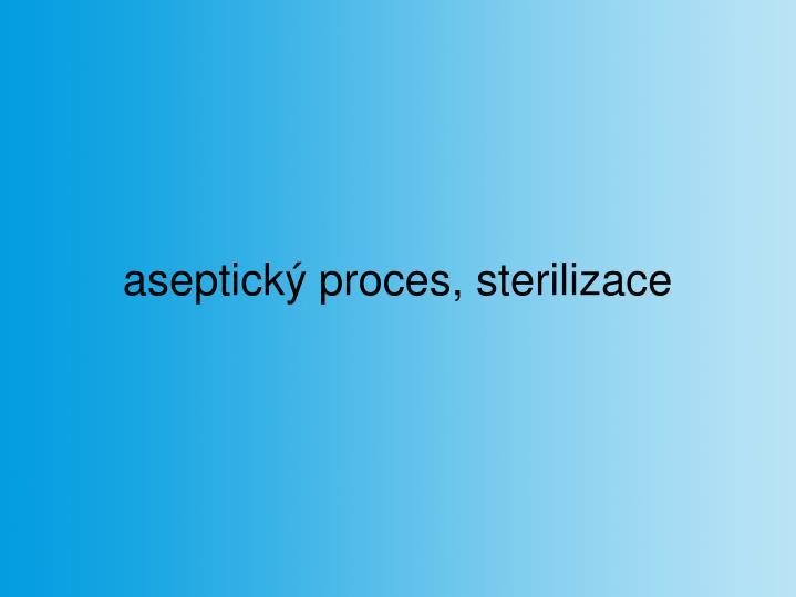 aseptický proces, sterilizace