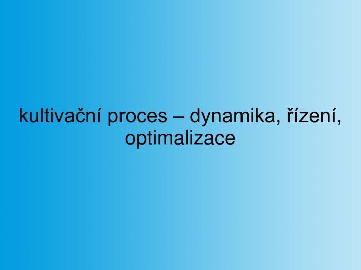 kultivační proces – dynamika, řízení, optimalizace