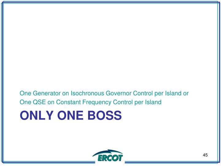 One Generator on Isochronous Governor Control per Island or