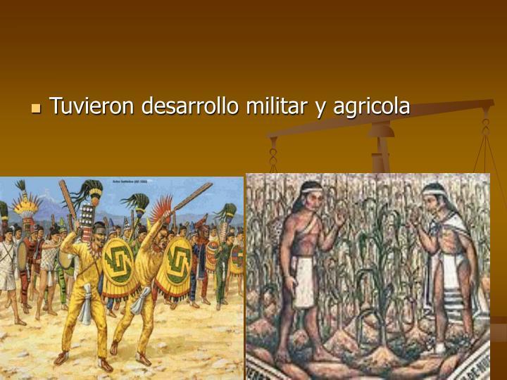 Tuvieron desarrollo militar y agricola