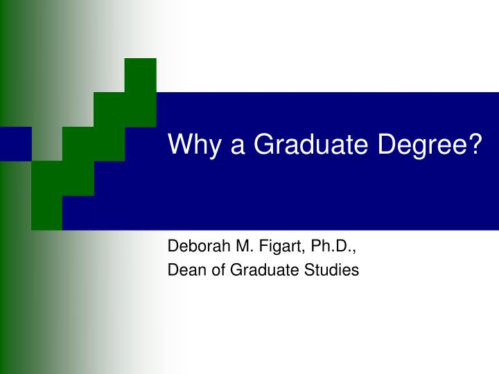 Why a graduate degree
