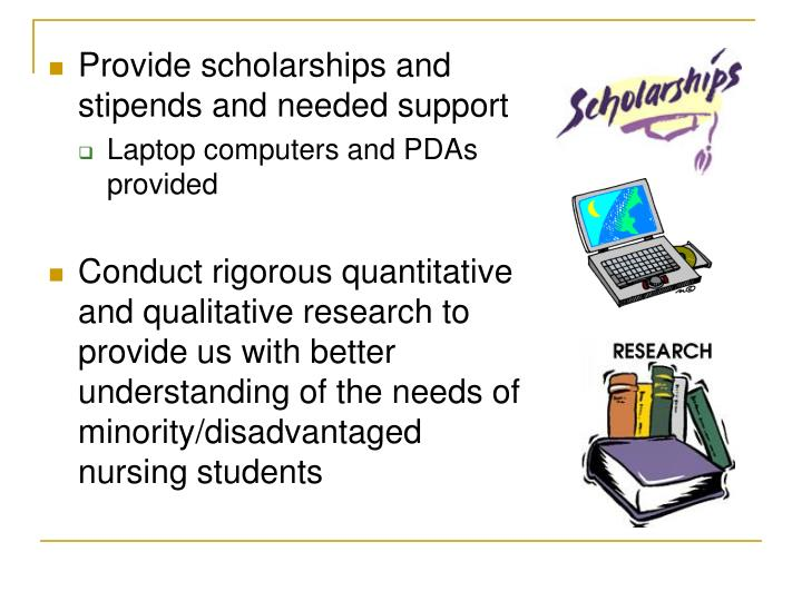 Provide scholarships and stipends and needed support