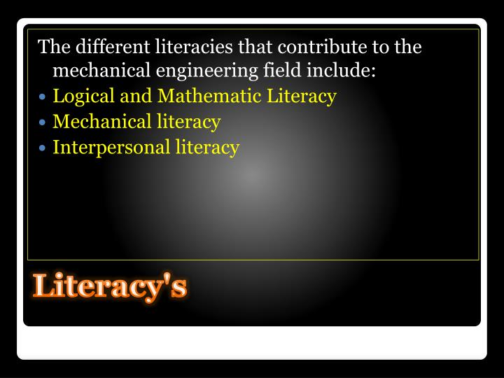The different literacies that contribute to the mechanical engineering field include: