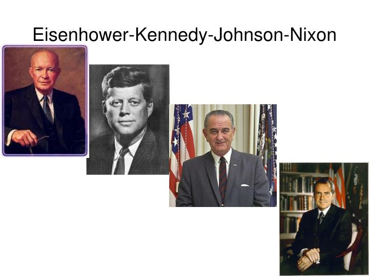 Eisenhower-Kennedy-Johnson-Nixon