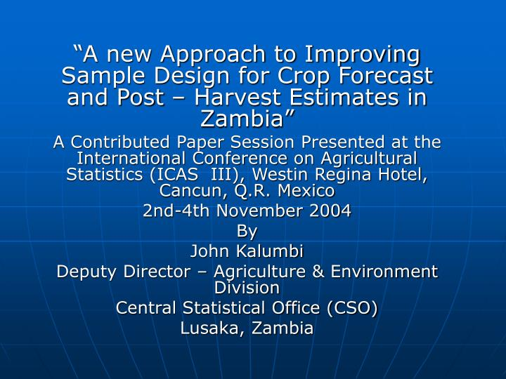 """""""A new Approach to Improving Sample Design for Crop Forecast and Post – Harvest Estimates in Zam..."""