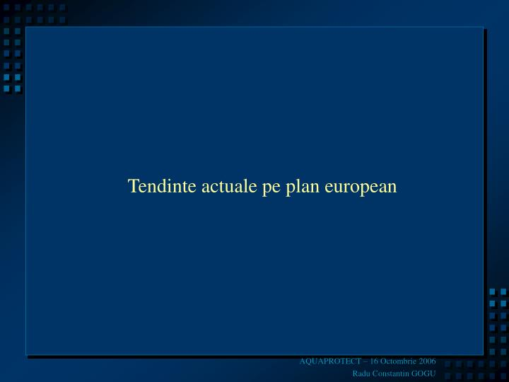 Tendinte actuale pe plan european