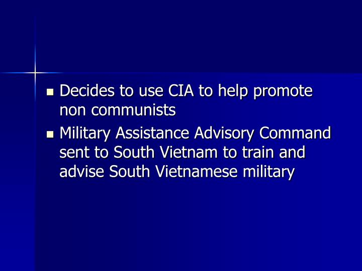 Decides to use CIA to help promote non communists