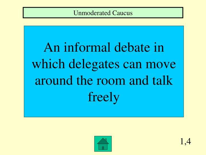 Unmoderated Caucus