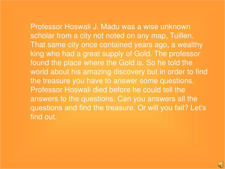 Professor Hoswali J. Madu was a wise unknown scholar from a city not noted on any map, Tuillen. That...