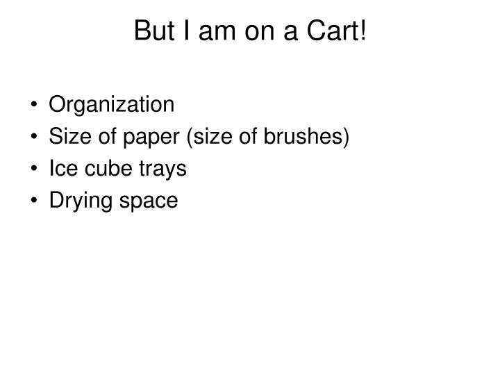 But I am on a Cart!