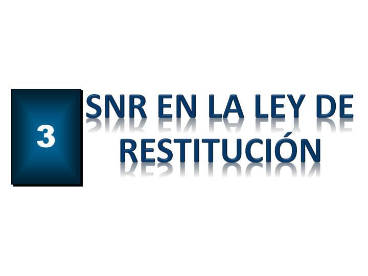 SNR EN LA LEY DE RESTITUCIÓN