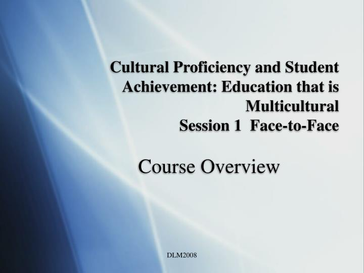 cultural proficiency and student achievement education that is multicultural session 1 face to face n.