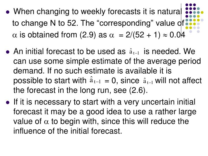 When changing to weekly forecasts it is natural