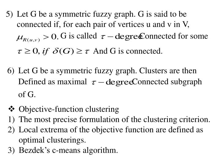 Let G be a symmetric fuzzy graph. G is said to be connected if, for each pair of vertices u and v in V,
