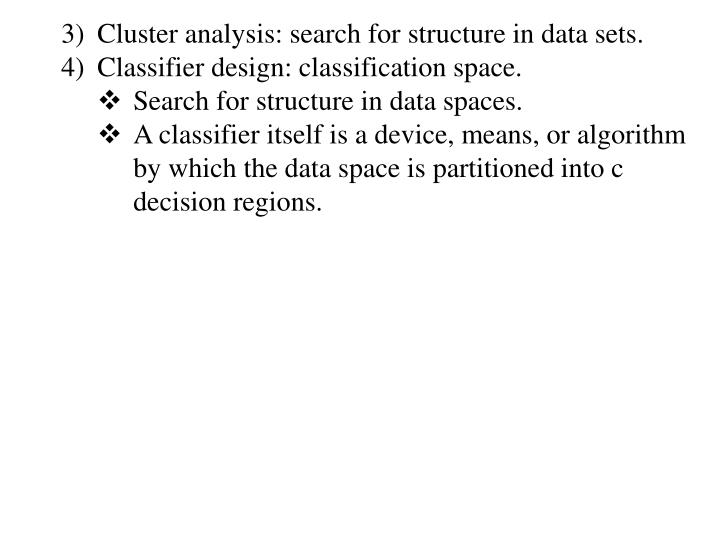 Cluster analysis: search for structure in data sets.