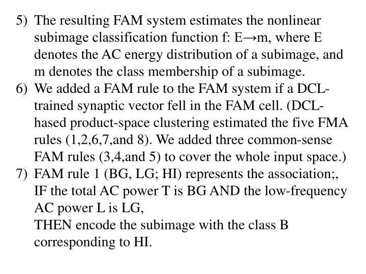 The resulting FAM system estimates the nonlinear subimage classification function f: E→m, where E denotes the AC energy distribution of a subimage, and m denotes the class membership of a subimage.