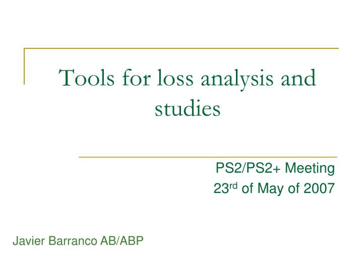 tools for loss analysis and studies n.