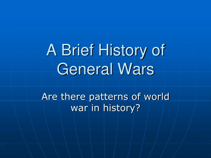 A Brief History of General Wars