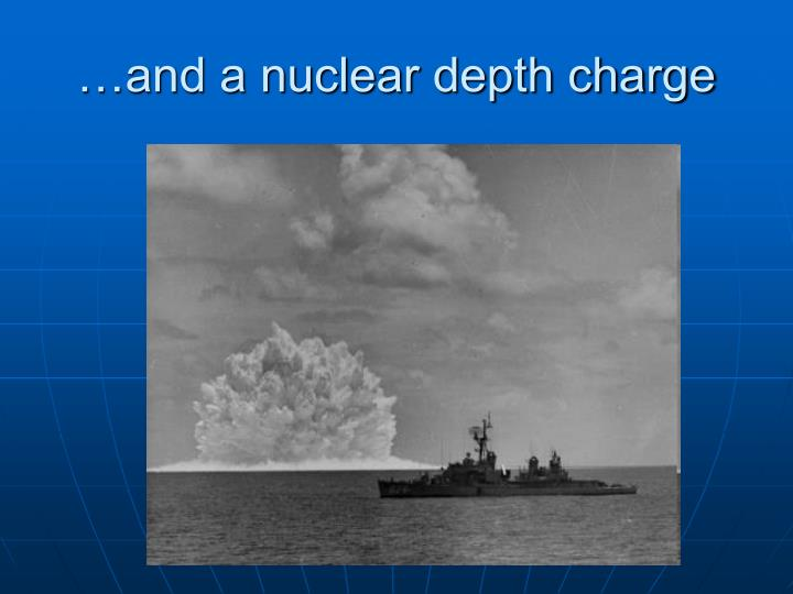 …and a nuclear depth charge