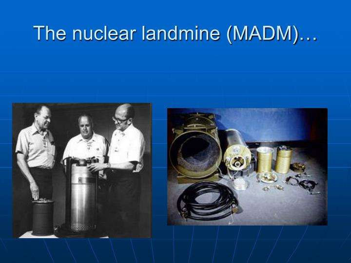 The nuclear landmine (MADM)…