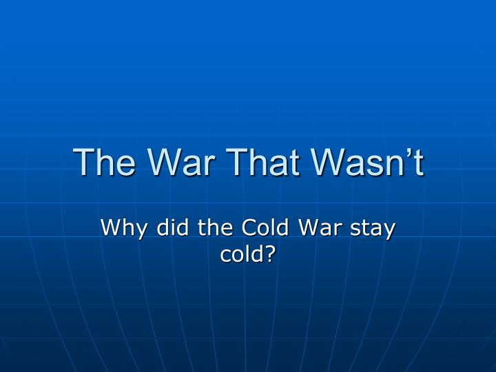 The War That Wasn't