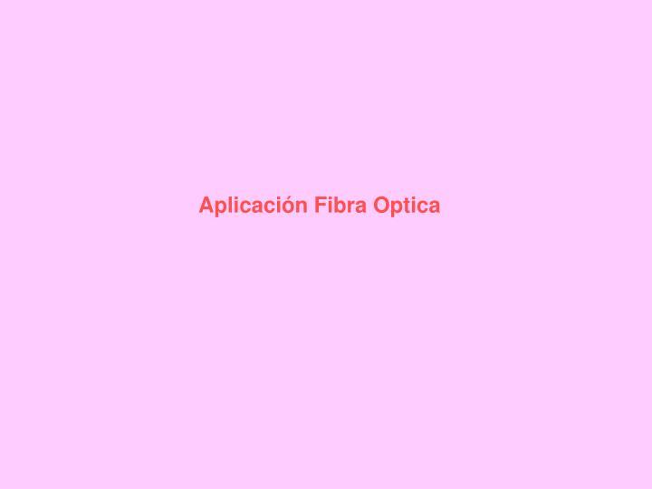 Aplicación Fibra Optica