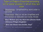 types of pidgins classified according to the social situation in which they are used2