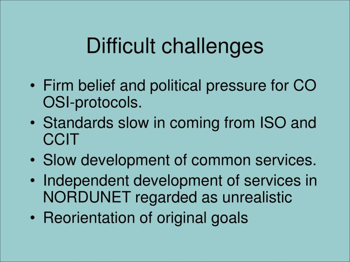 Difficult challenges