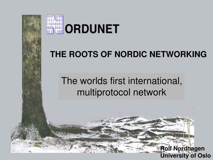 THE ROOTS OF NORDIC NETWORKING