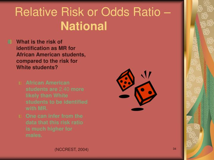 Relative Risk or Odds Ratio –