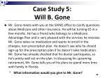 case study 5 will b gone