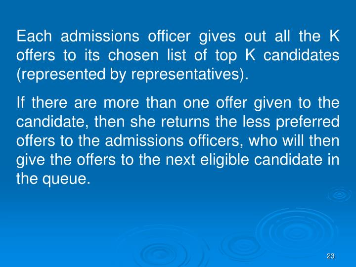 Each admissions officer gives out all the K offers to its chosen list of top K candidates (represented by representatives).