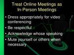 treat online meetings as in person meetings