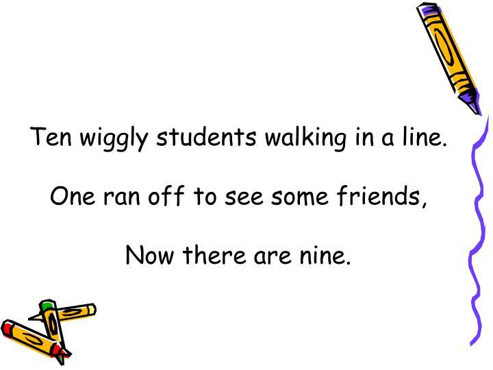 Ten wiggly students walking in a line.