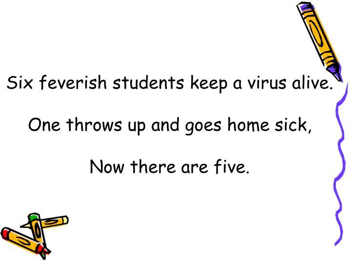Six feverish students keep a virus alive.