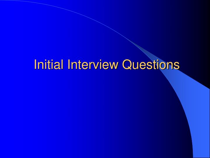Initial Interview Questions