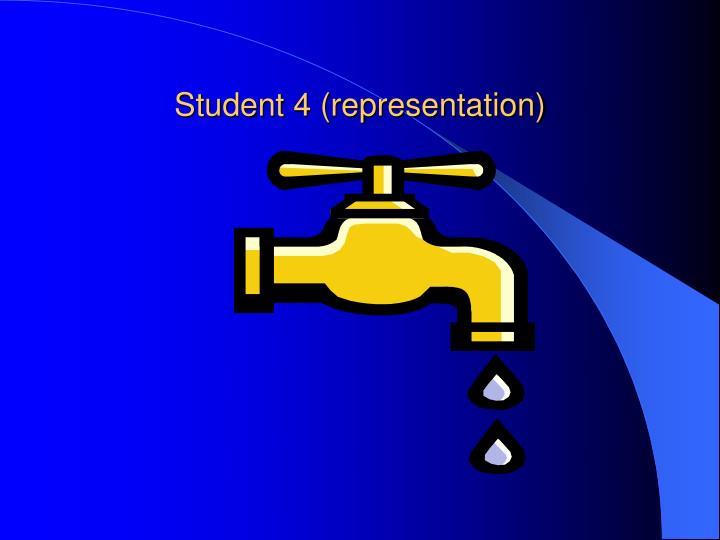 Student 4 (representation)