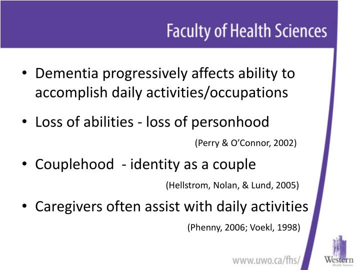 Dementia progressively affects ability to accomplish daily activities/occupations