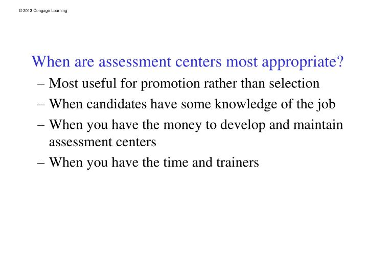 When are assessment centers most appropriate?
