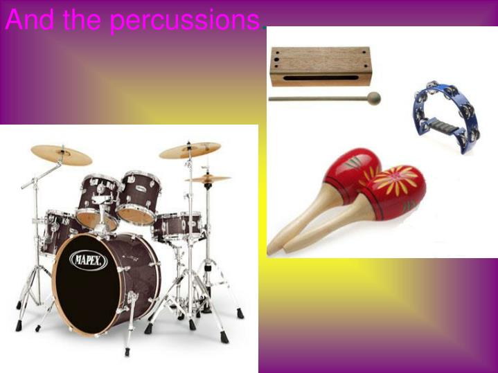 And the percussions