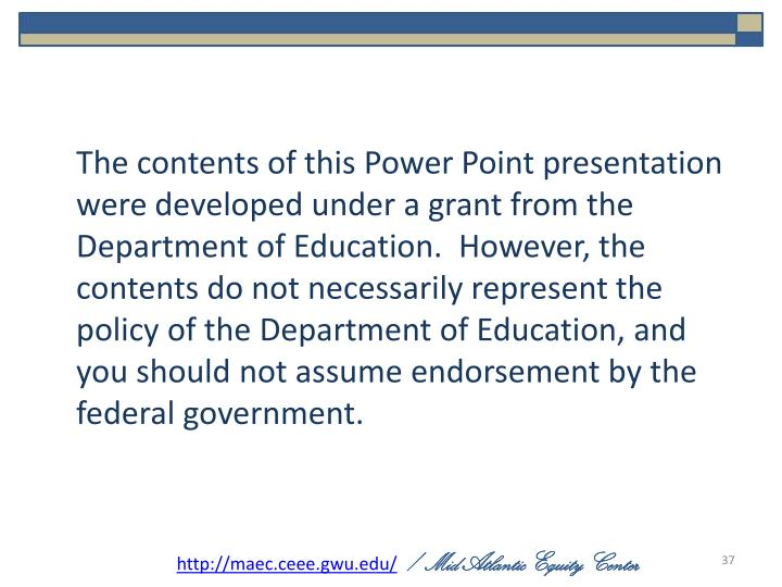The contents of this Power Point presentation were developed under a grant from the Department of Education.  However, the contents do not necessarily represent the policy of the Department of Education, and you should not assume endorsement by the federal government.
