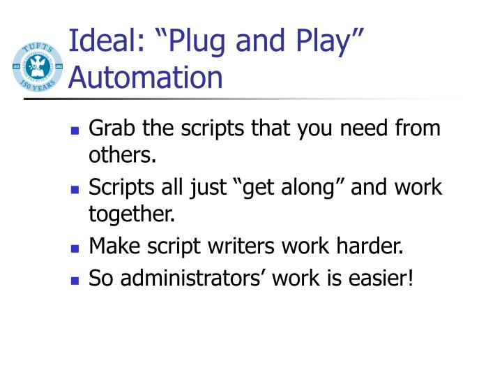 "Ideal: ""Plug and Play"" Automation"