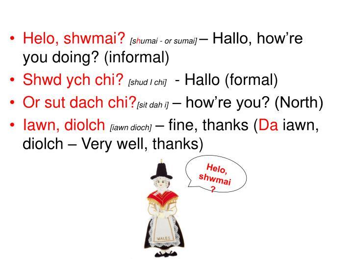 Helo, shwmai?