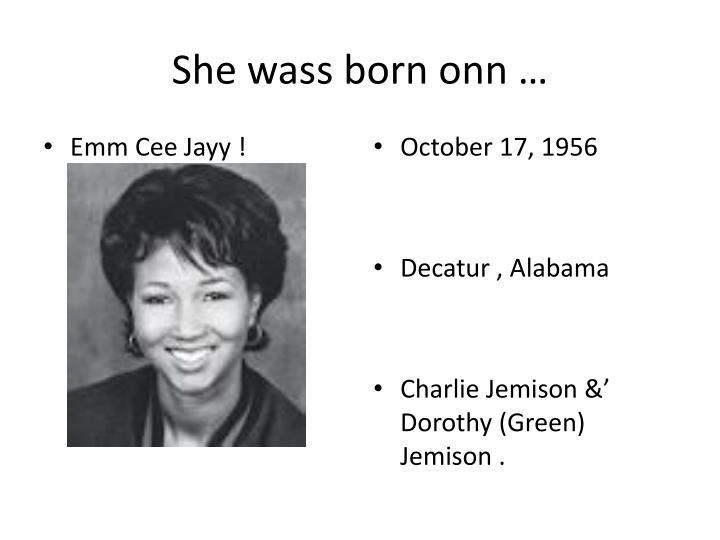 She wass born onn