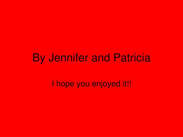 By Jennifer and Patricia